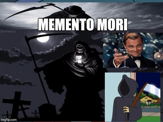 And as it is appointed for men 2 die once, but after this the judgement, so Christ was offered 2 bear the sins of many Heb9 | MEMENTO MORI | image tagged in death,reaper,leonardo dicaprio cheers,family guy,christian,bible | made w/ Imgflip meme maker