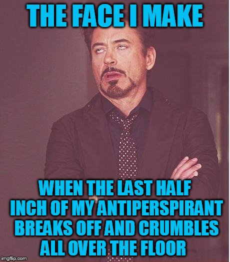 I HATE THAT !!!!!! |  THE FACE I MAKE; WHEN THE LAST HALF INCH OF MY ANTIPERSPIRANT BREAKS OFF AND CRUMBLES ALL OVER THE FLOOR | image tagged in memes,face you make robert downey jr,deodorant | made w/ Imgflip meme maker