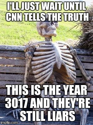 This Is Going To Happen, Just Watch | I'LL JUST WAIT UNTIL CNN TELLS THE TRUTH THIS IS THE YEAR 3017 AND THEY'RE STILL LIARS | image tagged in memes,waiting skeleton,cnn sucks | made w/ Imgflip meme maker