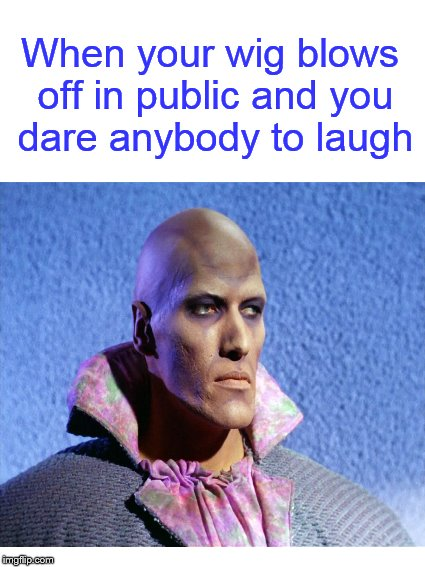 You....Betta....Not.... | When your wig blows off in public and you dare anybody to laugh | image tagged in funny memes,wig,bald,laugh,dank memes | made w/ Imgflip meme maker
