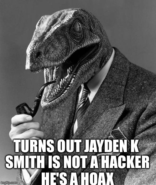 Jayden K. Smith | TURNS OUT JAYDEN K SMITH IS NOT A HACKER HE'S A HOAX | image tagged in evolution,hoax,memes | made w/ Imgflip meme maker