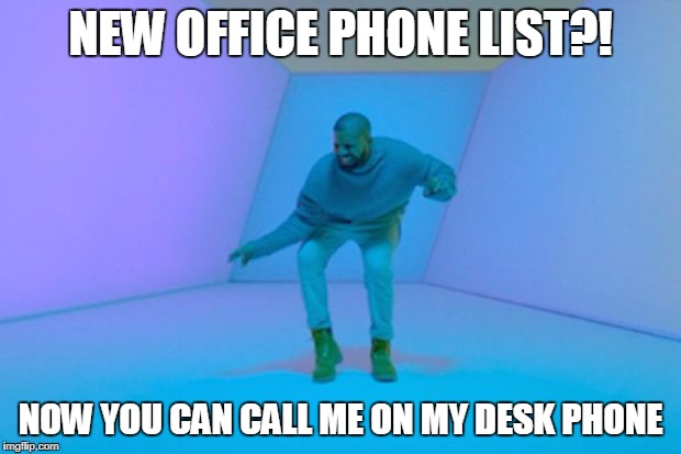 Drake | NEW OFFICE PHONE LIST?! NOW YOU CAN CALL ME ON MY DESK PHONE | image tagged in drake | made w/ Imgflip meme maker