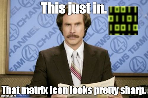 This just in. That matrix icon looks pretty sharp. | made w/ Imgflip meme maker