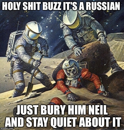 Neil Armstrong and Buzz Aldrin landed on the moon July 20, 1969 while Mike Collins remained in orbit | HOLY SHIT BUZZ IT'S A RUSSIAN JUST BURY HIM NEIL AND STAY QUIET ABOUT IT | image tagged in inherit the stars,apollo 11,neil armstrong,buzz aldrin,memes | made w/ Imgflip meme maker