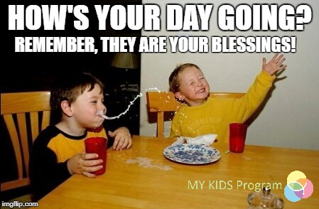 Yo Mamas So Fat Meme | HOW'S YOUR DAY GOING? REMEMBER, THEY ARE YOUR BLESSINGS! | image tagged in memes,yo mamas so fat | made w/ Imgflip meme maker