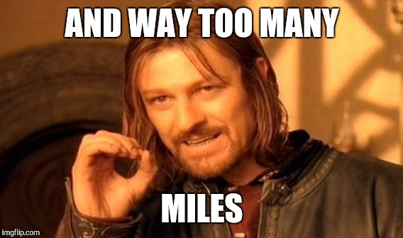 One Does Not Simply Meme | AND WAY TOO MANY MILES | image tagged in memes,one does not simply | made w/ Imgflip meme maker