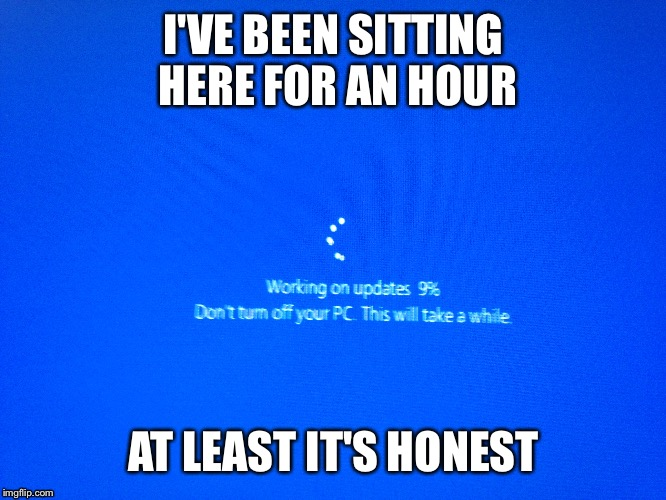 Windows Requires Updates |  I'VE BEEN SITTING HERE FOR AN HOUR; AT LEAST IT'S HONEST | image tagged in windows 10,computer,honesty | made w/ Imgflip meme maker