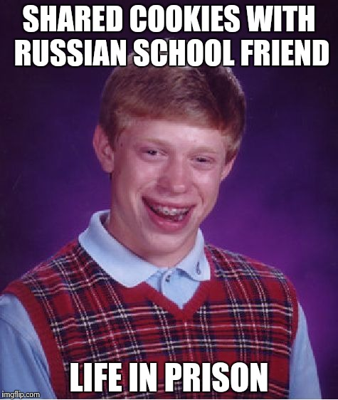 Bad Luck Brian Meme | SHARED COOKIES WITH RUSSIAN SCHOOL FRIEND LIFE IN PRISON | image tagged in memes,bad luck brian | made w/ Imgflip meme maker