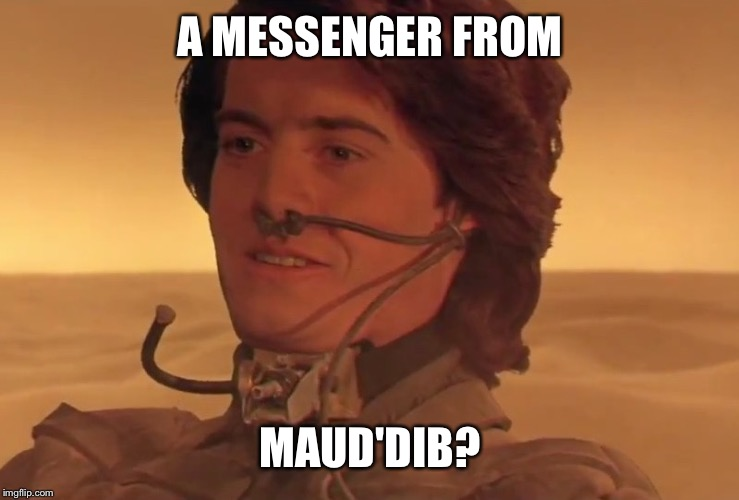 A MESSENGER FROM MAUD'DIB? | made w/ Imgflip meme maker