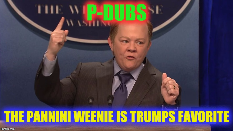 P-DUBS THE PANNINI WEENIE IS TRUMPS FAVORITE | image tagged in cheese sandwiches | made w/ Imgflip meme maker