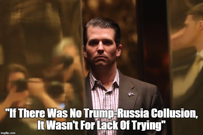 """If There Was No Trump-Russia Collusion, It Wasn't For Lack Of Trying"" 
