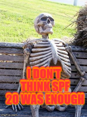 Waiting Skeleton Meme | I DON'T THINK SPF 20 WAS ENOUGH I DON'T THINK SPF 20 WAS ENOUGH | image tagged in memes,waiting skeleton | made w/ Imgflip meme maker
