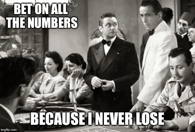 BET ON ALL THE NUMBERS BECAUSE I NEVER LOSE | made w/ Imgflip meme maker