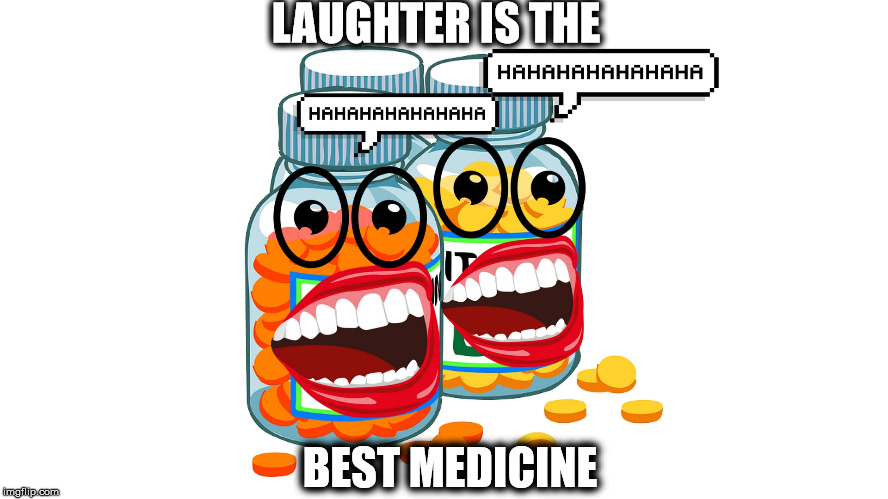 laughter  | LAUGHTER IS THE BEST MEDICINE | image tagged in laughs,memes,funny memes,funny | made w/ Imgflip meme maker