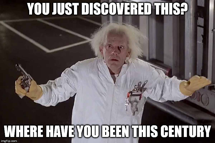 YOU JUST DISCOVERED THIS? WHERE HAVE YOU BEEN THIS CENTURY | made w/ Imgflip meme maker