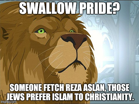 SWALLOW PRIDE? SOMEONE FETCH REZA ASLAN, THOSE JEWS PREFER ISLAM TO CHRISTIANITY. | made w/ Imgflip meme maker