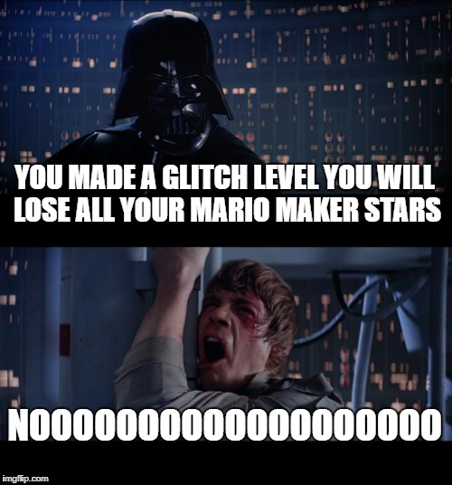 Star Wars No Meme | YOU MADE A GLITCH LEVEL YOU WILL LOSE ALL YOUR MARIO MAKER STARS NOOOOOOOOOOOOOOOOOOO | image tagged in memes,star wars no | made w/ Imgflip meme maker