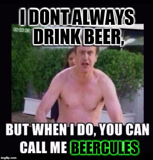 "What Good be it if you're Strongest Drinker but the cooler is Empty.""  ─Beercules. 