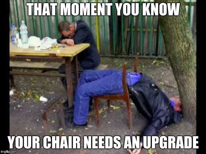 Wanted – Enhanced Seating | THAT MOMENT YOU KNOW YOUR CHAIR NEEDS AN UPGRADE | image tagged in memes,funny,chair,seat,upgrade | made w/ Imgflip meme maker