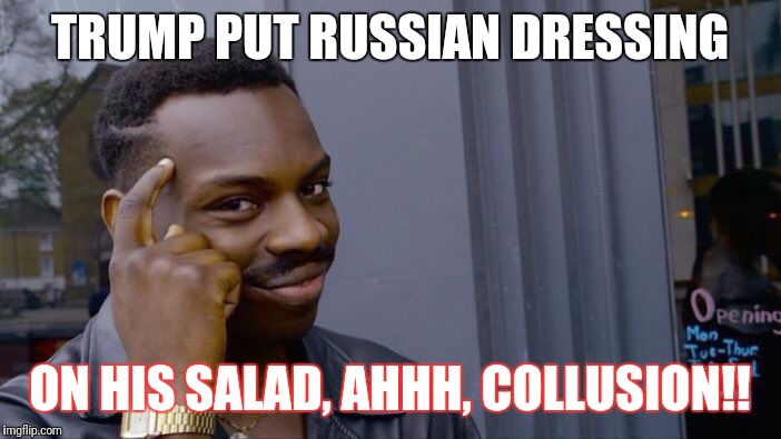 Roll Safe Think About It Meme | TRUMP PUT RUSSIAN DRESSING ON HIS SALAD, AHHH, COLLUSION!! | image tagged in roll safe think about it | made w/ Imgflip meme maker
