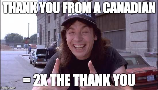 Awesome Wayne | THANK YOU FROM A CANADIAN = 2X THE THANK YOU | image tagged in awesome wayne | made w/ Imgflip meme maker