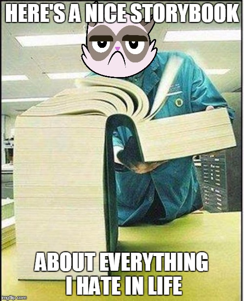 HERE'S A NICE STORYBOOK ABOUT EVERYTHING I HATE IN LIFE | made w/ Imgflip meme maker