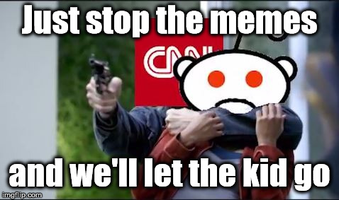 Hopes #CNNblackmail will stop by using blackmail | Just stop the memes and we'll let the kid go | image tagged in cnn lol,cnnblackmail,cnn sucks,cnn fake news | made w/ Imgflip meme maker