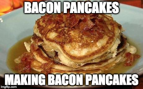 You're singing the song, aren't you? | BACON PANCAKES MAKING BACON PANCAKES | image tagged in bacon pancakes,adventure time,iwanttobebacon,iwanttobebaconcom | made w/ Imgflip meme maker