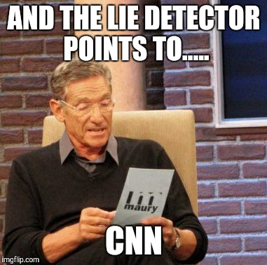 Maury Lie Detector Meme | AND THE LIE DETECTOR POINTS TO..... CNN | image tagged in memes,maury lie detector | made w/ Imgflip meme maker