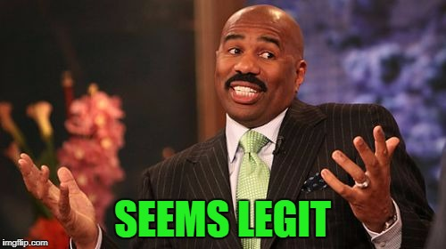 Steve Harvey Meme | SEEMS LEGIT | image tagged in memes,steve harvey | made w/ Imgflip meme maker