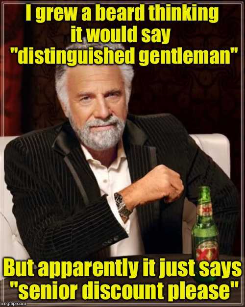 "Distinguished senior | I grew a beard thinking it would say   ""distinguished gentleman"" But apparently it just says ""senior discount please"" 