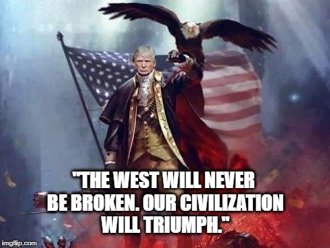 "Trump 2020 | ""THE WEST WILL NEVER BE BROKEN. OUR CIVILIZATION WILL TRIUMPH."" 