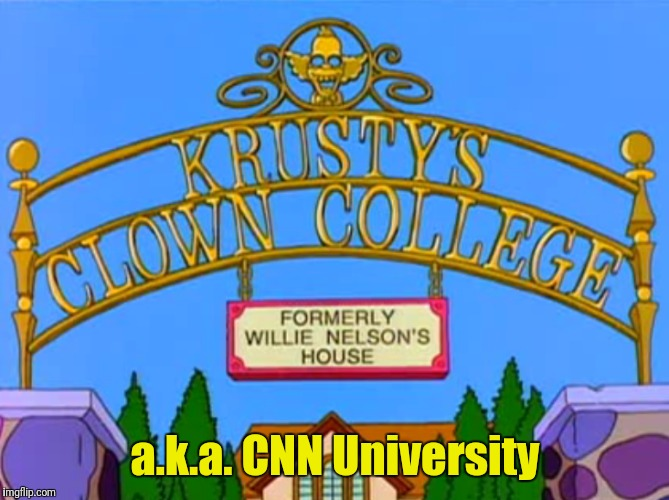 Those That Fail Become Anchors | a.k.a. CNN University | image tagged in the simpsons,krusty the clown - angry,clowns,cnn,cnn sucks | made w/ Imgflip meme maker