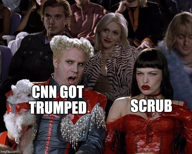 Mugatu So Hot Right Now Meme | CNN GOT TRUMPED SCRUB | image tagged in memes,mugatu so hot right now | made w/ Imgflip meme maker
