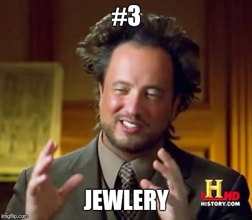 Ancient Aliens Meme | #3 JEWLERY | image tagged in memes,ancient aliens | made w/ Imgflip meme maker