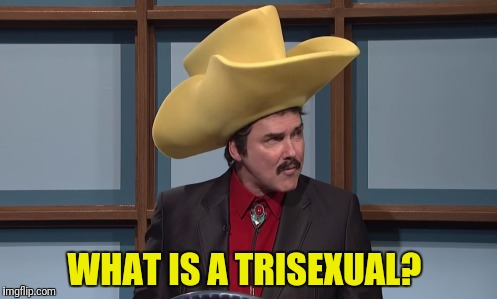 WHAT IS A TRISEXUAL? | made w/ Imgflip meme maker
