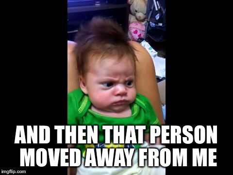 AND THEN THAT PERSON MOVED AWAY FROM ME | made w/ Imgflip meme maker