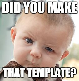 Skeptical Baby Meme | DID YOU MAKE THAT TEMPLATE? | image tagged in memes,skeptical baby | made w/ Imgflip meme maker