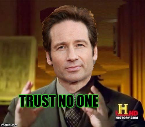 Fox Aliens | TRUST NO ONE | image tagged in fox aliens | made w/ Imgflip meme maker