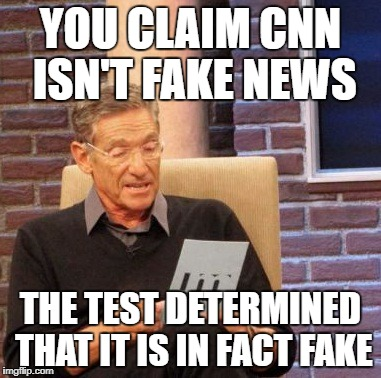 Maury Lie Detector Meme | YOU CLAIM CNN ISN'T FAKE NEWS THE TEST DETERMINED THAT IT IS IN FACT FAKE | image tagged in memes,maury lie detector | made w/ Imgflip meme maker