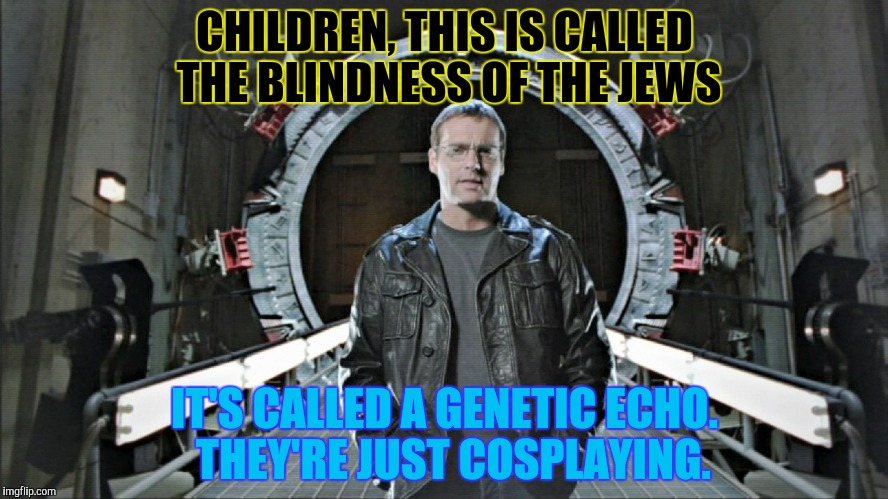CHILDREN, THIS IS CALLED THE BLINDNESS OF THE JEWS IT'S CALLED A GENETIC ECHO.  THEY'RE JUST COSPLAYING. | made w/ Imgflip meme maker