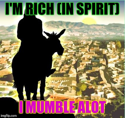 I'M RICH (IN SPIRIT) I MUMBLE ALOT | made w/ Imgflip meme maker