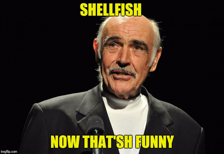 SHELLFISH NOW THAT'SH FUNNY | made w/ Imgflip meme maker
