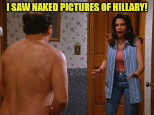 The horror!  The horror! | I SAW NAKED PICTURES OF HILLARY! | image tagged in george costanza,hillary clinton,naked pictures,shrinkage | made w/ Imgflip meme maker