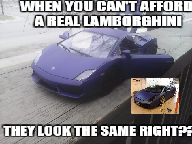 Lamborghini fakes | WHEN YOU CAN'T AFFORD A REAL LAMBORGHINI THEY LOOK THE SAME RIGHT??? | image tagged in lamborghini | made w/ Imgflip meme maker