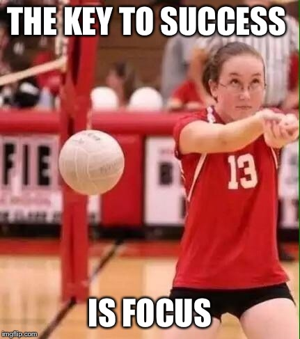 Volleyball Fail | THE KEY TO SUCCESS IS FOCUS | image tagged in volleyball fail | made w/ Imgflip meme maker
