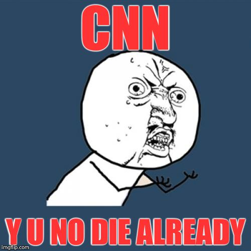 Death is like me, it's funny! | CNN Y U NO DIE ALREADY | image