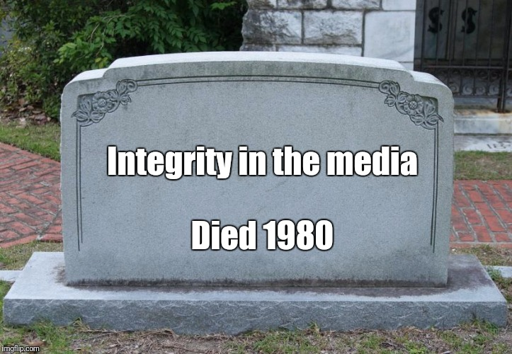 When did truth stop mattering? | Integrity in the media Died 1980 | image tagged in gravestone,integrity,media,bias | made w/ Imgflip meme maker