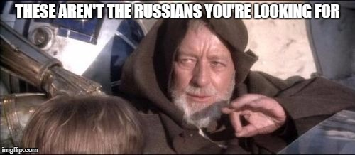 Russian droids | THESE AREN'T THE RUSSIANS YOU'RE LOOKING FOR | image tagged in memes,cnn,russia,these arent the droids you were looking for,star wars,trump | made w/ Imgflip meme maker