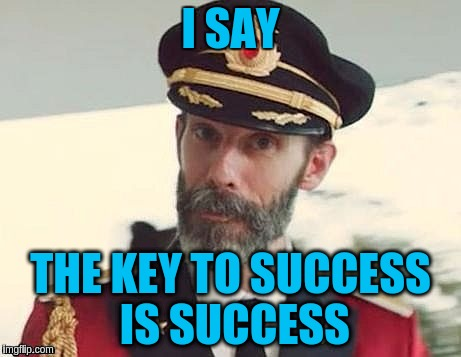 I SAY THE KEY TO SUCCESS IS SUCCESS | made w/ Imgflip meme maker